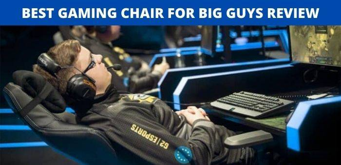 Best Gaming Chairs For Big Guys Review