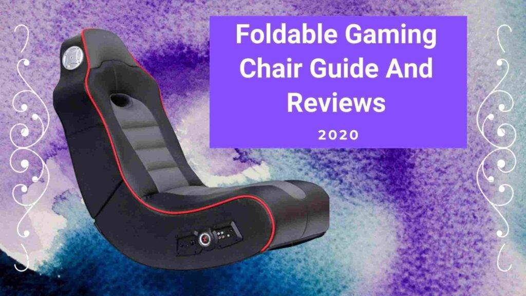 Best Foldable Gaming Chair Guide And Reviews